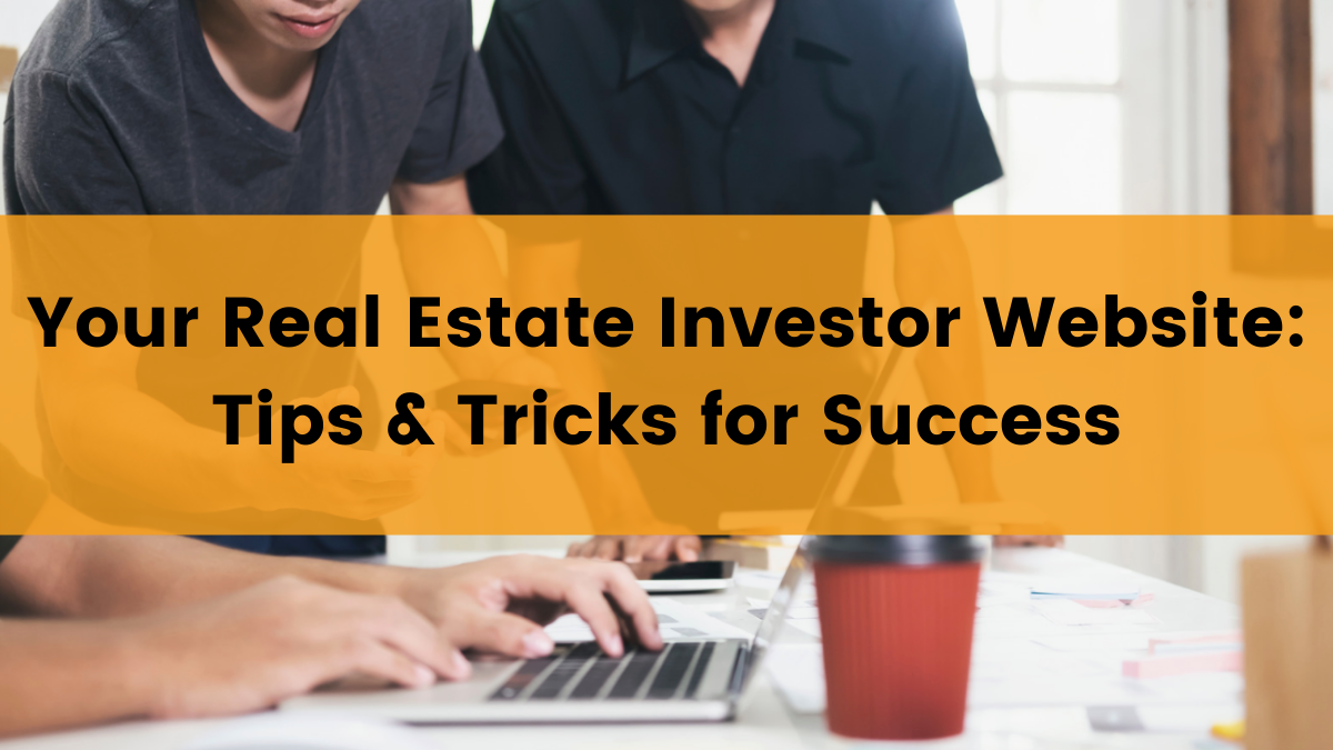 """Two men collaborating on creating a real estate investor website, text over the image saying,"""" Real Estate Investor Websites: Tips & Tricks for Success"""""""
